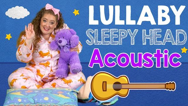 Lullaby Sleepy Head - Acoustic