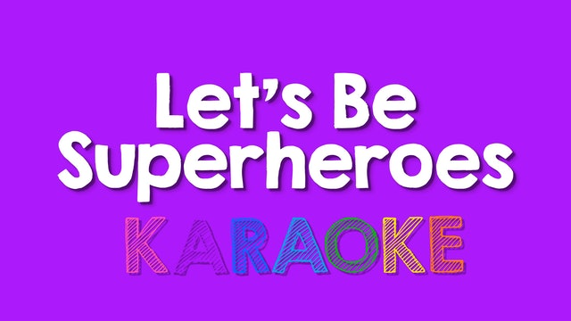 Let's Be Superheroes - Karaoke