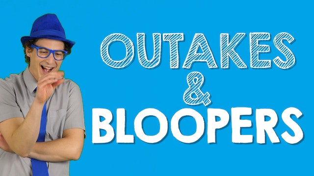 Outtakes and Bloopers