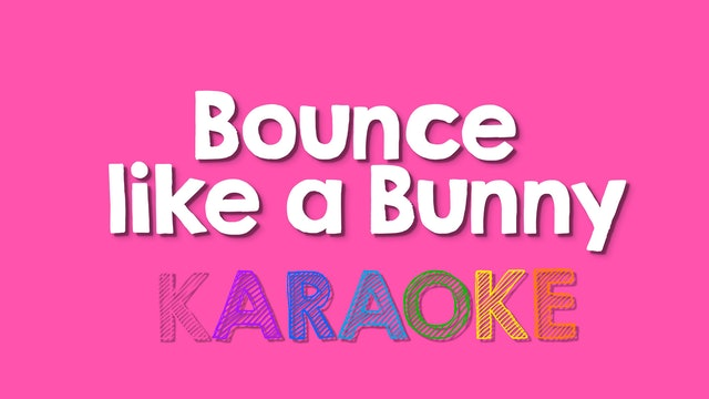 Bounce Like a Bunny - Karaoke