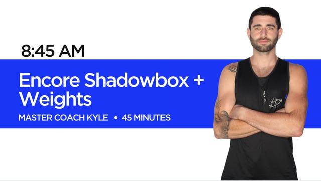 Encore Shadowbox + Weights with Coach...