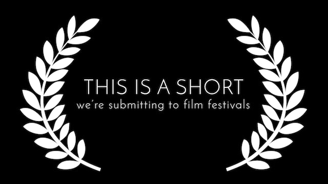 This Is A Short We're Submitting To Film Festivals