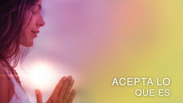 Acepta lo que es (Spanish)