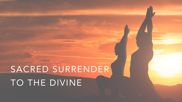 Sacred Surrender  to the Divine