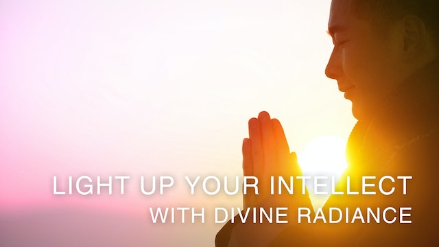 Light up your intellect with divine radiance