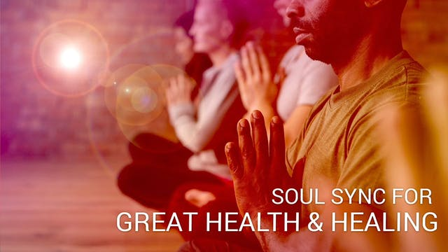 05 Soul Sync for Great Health & Heali...