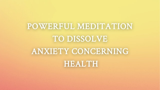 Powerful Meditation To Dissolve Anxiety Concerning Health