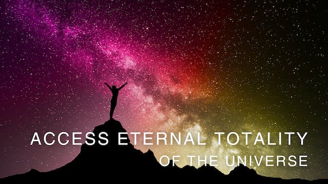 Access eternal totality of the Universe