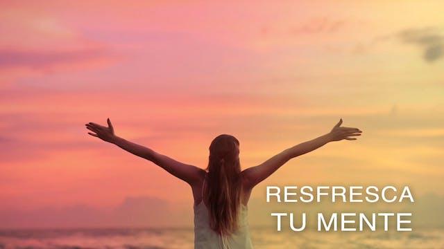 Resfresca tu Mente (Spanish)