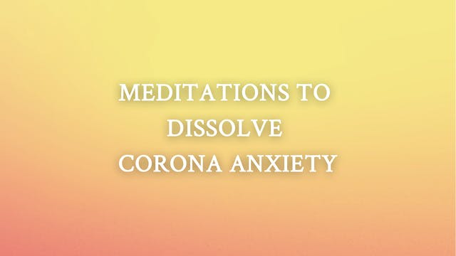 Meditations To Dissolve Corona Anxiety