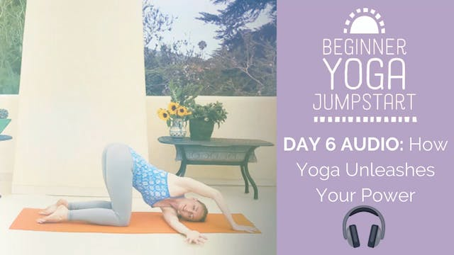 Day 6 Audio: How Yoga Unleashes Your Power