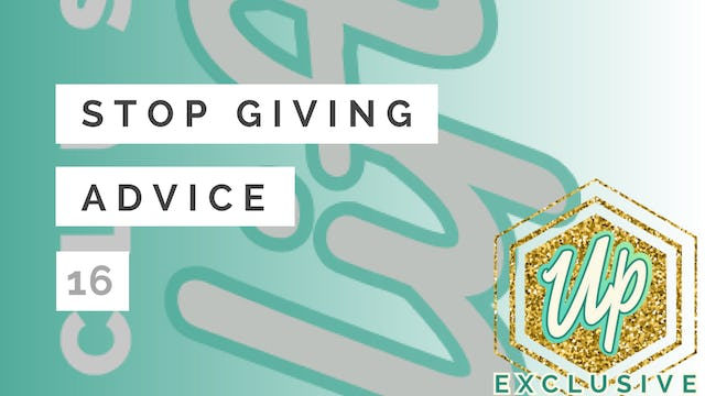 [Uplifted] Member Only: Stop Giving (& Taking) Advice