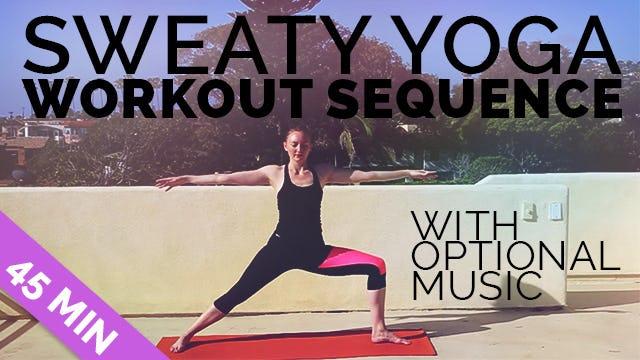 Sweaty Yoga Workout Sequence (45-min) w/ optional Music Playlist