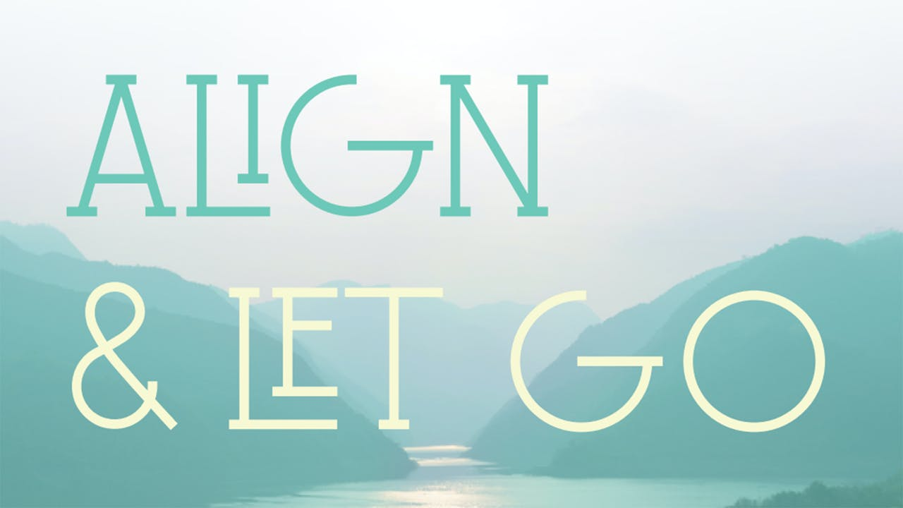 Align & Let Go