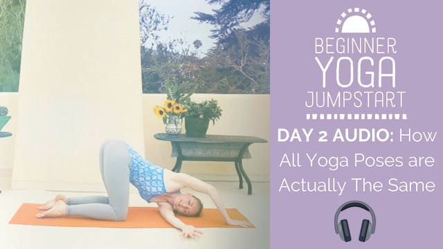 Day 2 Audio: How All Yoga Poses are Actually The Same