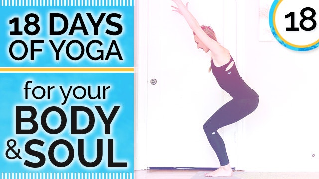 Day 18 INTEGRATION - Open Your Shoulders, Heart & Soul - 18 Days of Yoga for Your Body & Soul