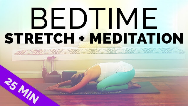 Bedtime Stretch + Meditation - 25 min