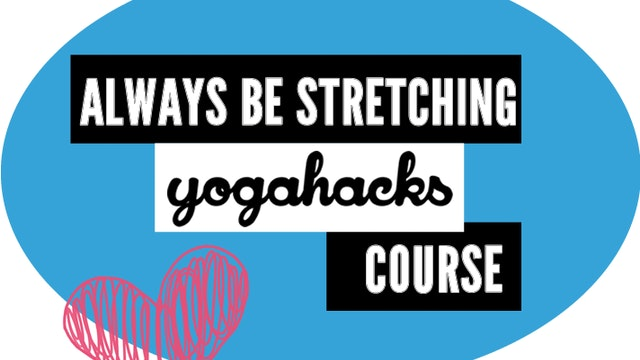 Always be Stretching (ALL VIDEOS: Hacks, Stretching Routines & Bonuses)