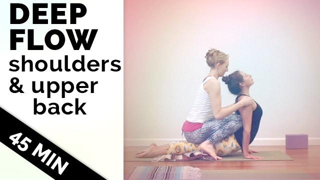 Yoga for Shoulders and Upper Back - Deep Vinyasa Flow (45-min)