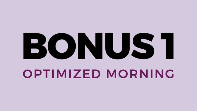 Bonus 1: Optimized Morning