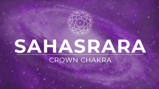 Sahasrara - Crown Chakra Classes