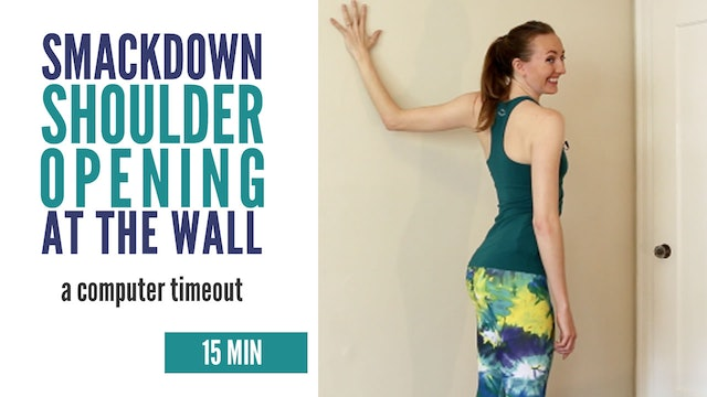 Smackdown Shoulder Opening At The Wall - A Computer Timeout (15 Min)
