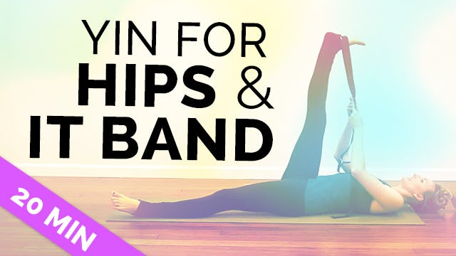 Yin for Hips & IT Band - Crazy Deep Stretches (20-Min)