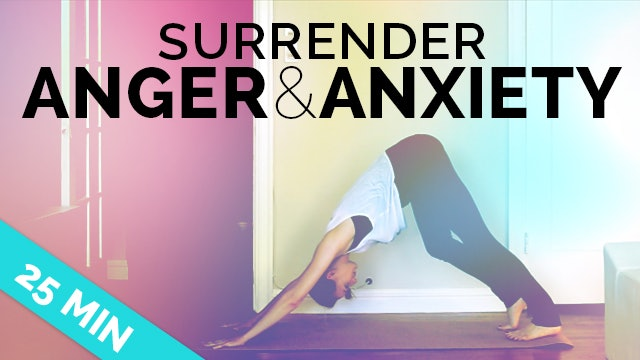 Yoga for Anxiety & Anger: Yoga to Surrender & Calm Down (25-min) - All Levels