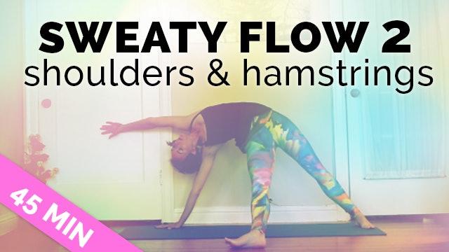 Sweaty Yoga Flow 2: Stretch Shoulders & Hamstrings Vinyasa Sequence (45-min)