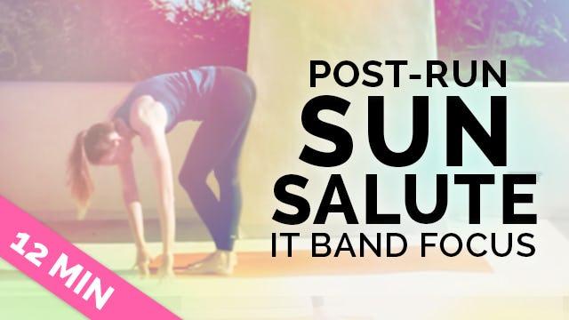 Post Run Sun Salute - Yoga for Runners - IT Band Stretch (12-min)