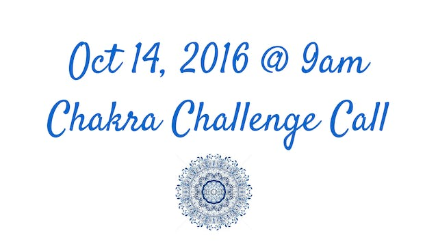 Chakra Challenge Live Call - October 14th, 2016