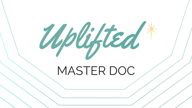[Start Here!] Meet the Uplifted Master Doc!