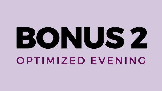 Bonus 2: Optimized Evening