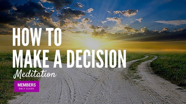 [Members Only] How to Make a Decision Meditation