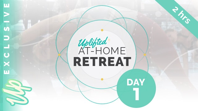 Uplifted At-Home Retreat - DAY 1 (2-h...