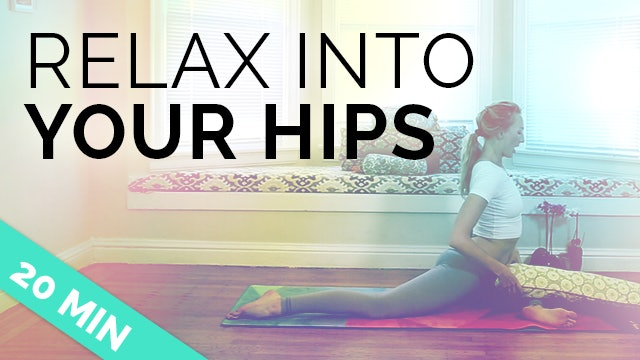 Relax into Your Hips (20-Min)