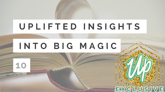 [Member Only] Uplifted Insights into Big Magic