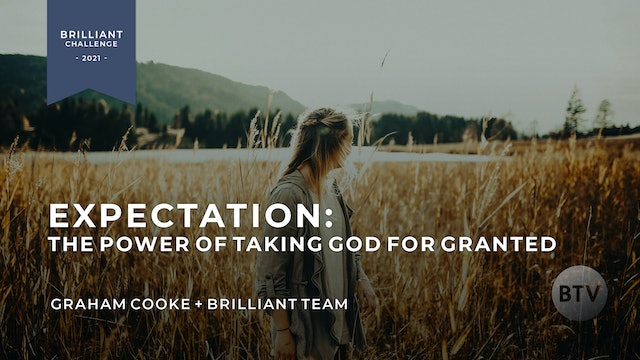 LIVE Challenge: Expectation - The Power in Taking God for Granted
