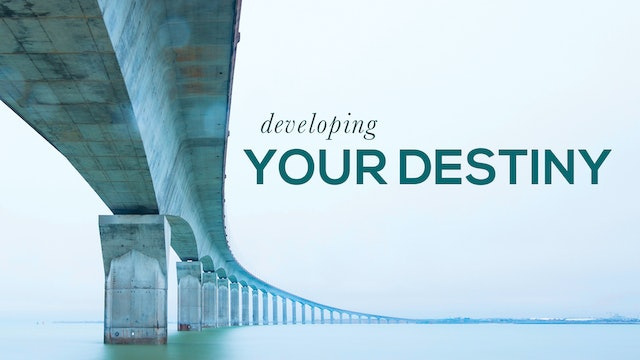 Developing Your Destiny
