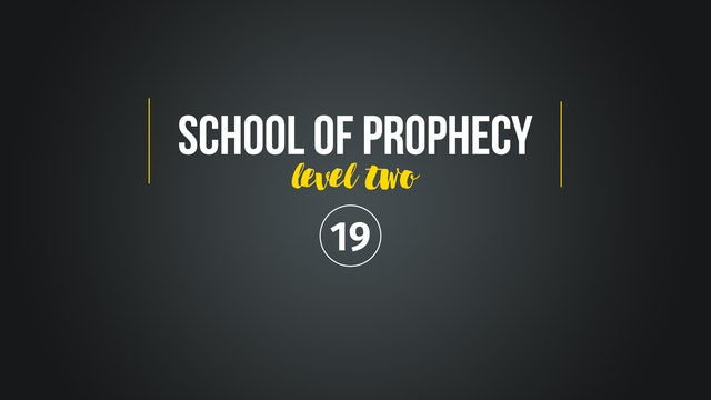 School of Prophecy Level Two: Operating from the Law of Life in Christ Part 2