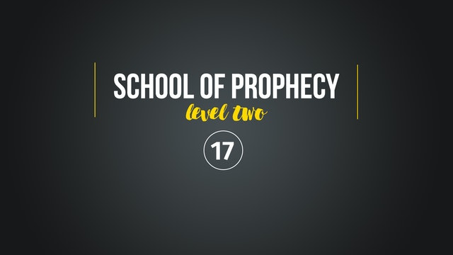 School of Prophecy Level Two: Releasing Favor with God Part 2