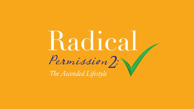 Radical Permissions 2: The Ascended Lifestyle