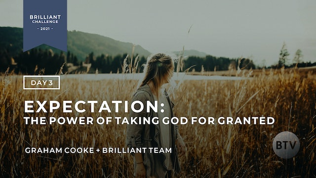 Day 3 - Expectation: The Power in Taking God for Granted