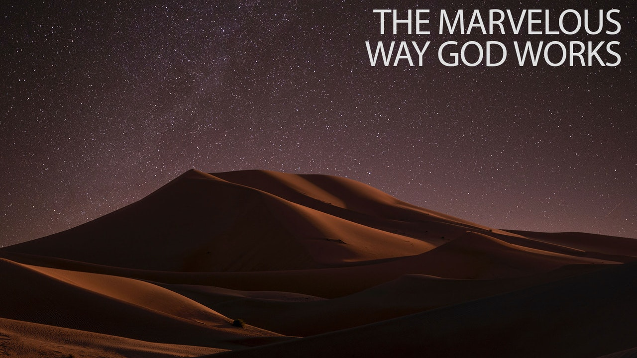 The Marvelous Way God Works With Us