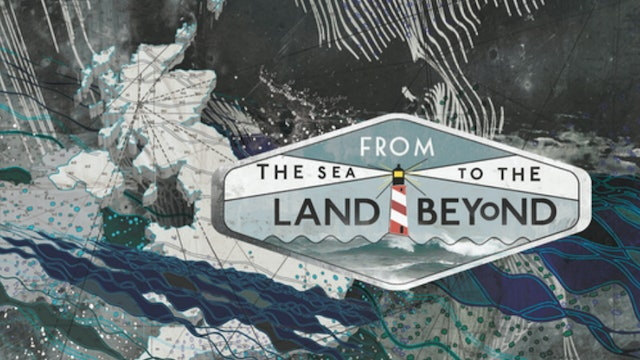 From the Sea to the Land Beyond