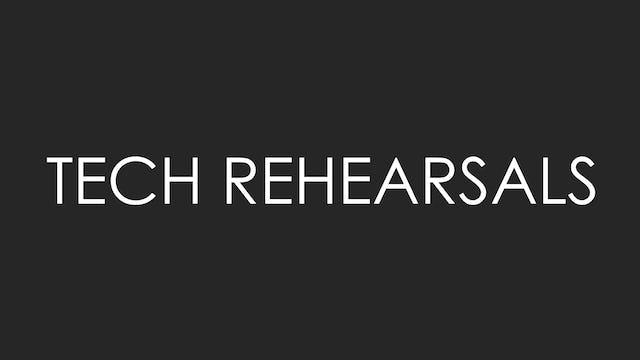 Tech Rehearsals