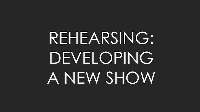 Rehearsing: Developing a New Show
