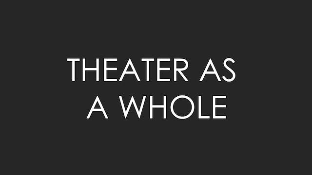 Theater as a Whole