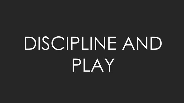 Discipline and Play