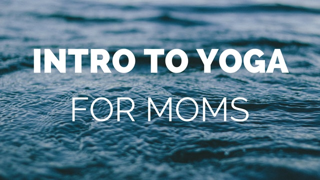 Intro to Yoga for Moms